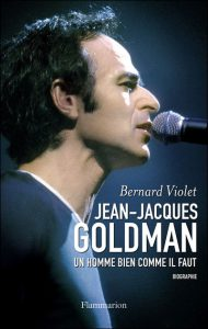 Jean-Jacques Goldman : L'homme bien comme il faut